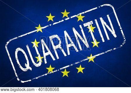 The Stamp Quarantin Against The Background Of The Eu Flag. Quarantine During The Covid-19 Coronaviru