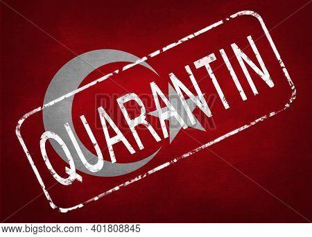 The Stamp Quarantin On The Background Of The Flag Of Turkey. Quarantine During The Covid-19 Coronavi