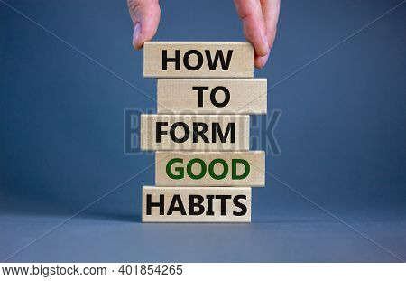Build Good Habits Symbol. Wooden Blocks With Words 'how To Form Good Habits'. Male Hand. Beautiful G