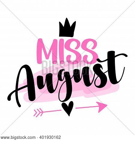 Miss August - Illustration Text For Clothes. Inspirational Quote Baby Shower Card, Invitation, Banne