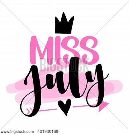 Miss July - Illustration Text For Clothes. Inspirational Quote Baby Shower Card, Invitation, Banner.