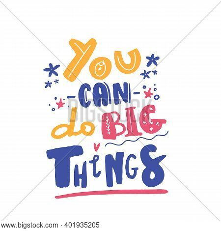 You Can Do Big Things Motivation Quote. Creative Vector Typography Concept For Wall Decoration