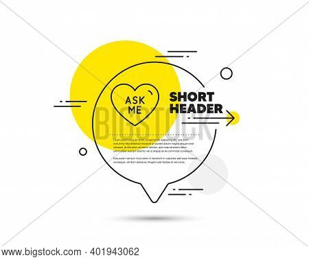 Ask Me Line Icon. Speech Bubble Vector Concept. Sweet Heart Sign. Valentine Day Love Symbol. Ask Me