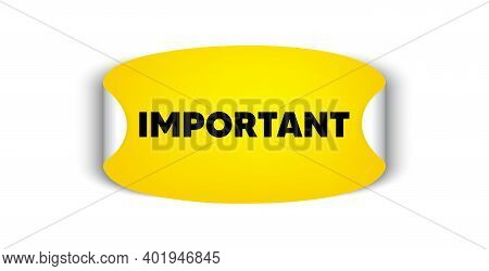 Important Message. Adhesive Sticker With Offer Message. Information Notice Sign. Announce Attention