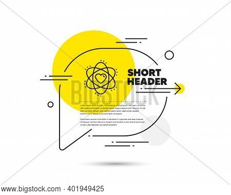Atom With Heart Line Icon. Speech Bubble Vector Concept. Energy Sign. Chemical Element Symbol. Atom