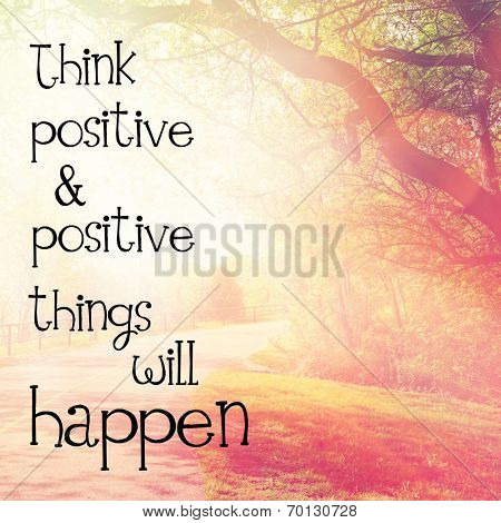 Inspirational Typographic Quote - Think positive & positive things will happen