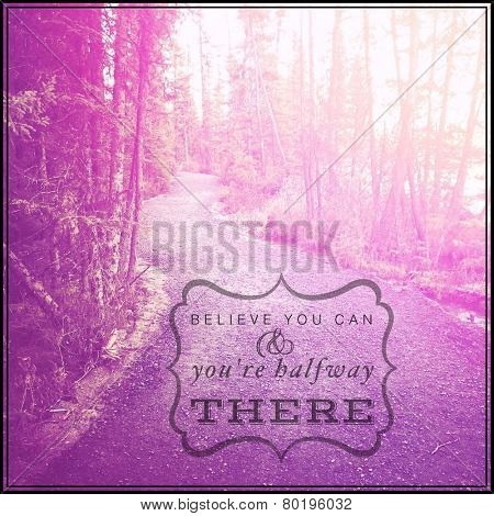 Inspirational Typographic Quote - Believe you can &  you are halfway there