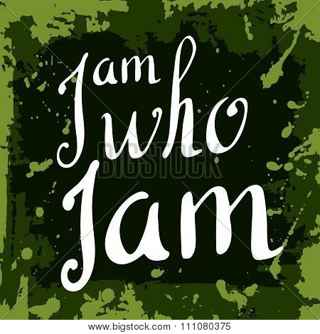I am who i am Poster. Hand drawn lettering. Vector calligraphic design. Isolated quote for your design.