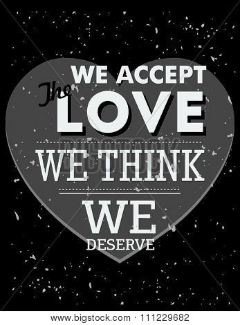 Inspirational quote. We accept the love we think we deserve. wise saying in square