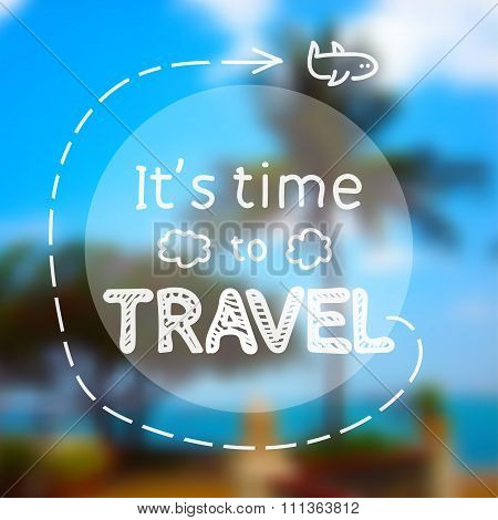 Time To Travel - Inspirational Quote On Photographic Blurred Background, Depicting Green Palm, Tree,