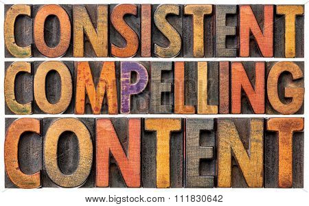 consistent, compelling content -  recommendation for bloging and social media marketing - a word abstract in vintage letterpress wood type
