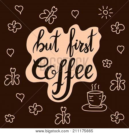 Lettering, quoter but first coffee. Hand drawn vector inscription, calligraphy. Hand written motivational word about coffee. Could be used for coffee shop, cafe, cards.