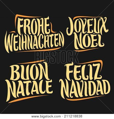 Vector set of greeting text for Christmas holidays in different language: german frohe weihnachten, french joyeux noel, italian buon natale, spanish feliz navidad, drawn christmas decoration on black.