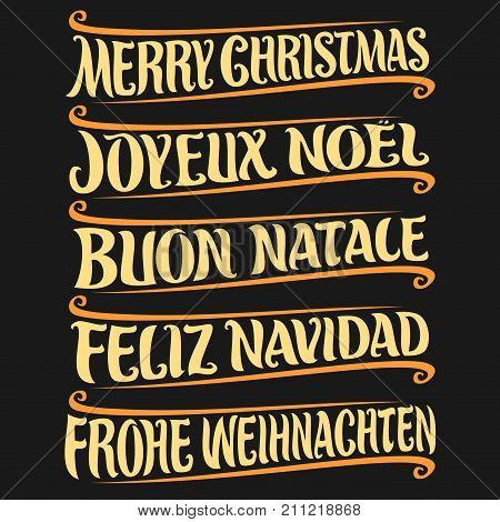 Vector set of greeting text - Merry Christmas in different language: french joyeux noel, italian buon natale, spanish feliz navidad, german frohe weihnachten, drawn christmas decoration on black.