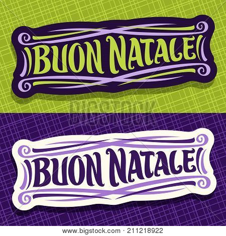 Vector banners for Merry Christmas in italian language, design xmas logo for Italy with original handwritten font for text - buon natale, christmas calligraphic sign on vivid abstract background.