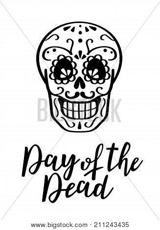 Day of the dead vector illustration  skull. Hand sketched lettering 'Day of the Dead' for postcard or celebration design.