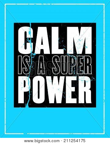 Inspiring motivation quote with text Calm Is a Super Power. Vector typography poster and t-shirt design design concept. Distressed old metal sign texture.