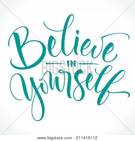 Believe In Yourself inspirational phrase. Modern calligraphy. Brush painted letters, vector illustration. Lettering template for T-shirt, banner, flyer, gift card, poster or photography overlay.