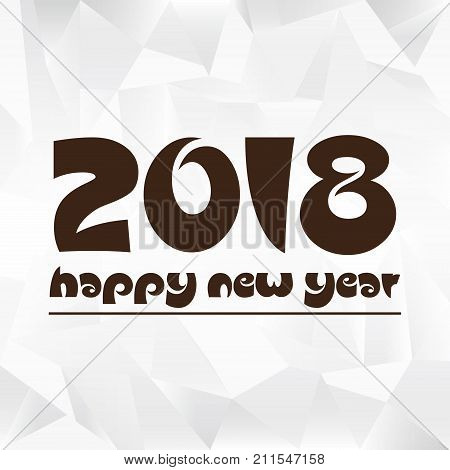 Happy New Year 2018 On Wrinkled Paper Low Polygon Background Eps10