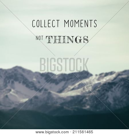 Life and travel inspirational quotes - Collect moment not things. Blurry retro background.