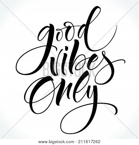 Good Vibes Only. Inspirational quote. Modern calligraphy. Brush painted letters, vector illustration. Lettering template for banner, flyer or gift card.