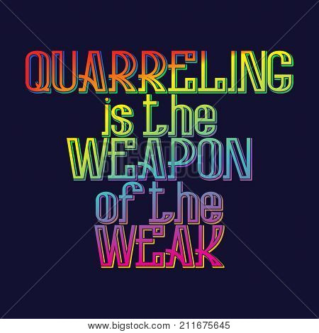 Quarreling is the weapon of the weak. English saying in rainbow blended color. T-shirt, poster, banner, postcard design.