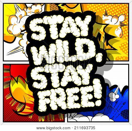Stay wild stay free! Vector illustrated comic book style design. Inspirational motivational quote.