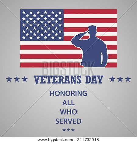 Veterans Day. Honoring all who served. Veterans Day Vector. Veterans Day illustration. Usa flag on background. Stars on flag. American flag. Flag of America. A soldier salutes