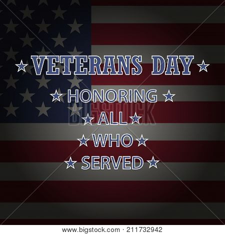 Veterans Day. Honoring all who served. Veterans Day Vector. Veterans Day illustration. Usa flag on background. Stars on flag. American flag. Flag of America