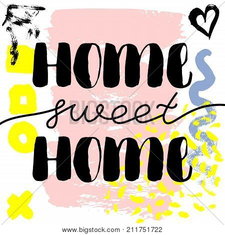 Home sweet home. Vector hand drawn brush lettering on colorful background. Motivational quote for postcard, social media, ready to use. Abstract backgrounds with hand drawn textures, memphis style.