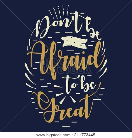 A vector illustration of Dont Be Afraid To Be Great Inspirational Quote
