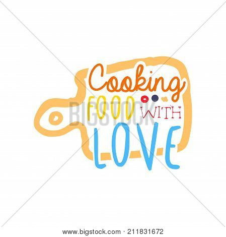 Hand drawn cooking food with love logo or badge design. Handwritten text with cutting board, label for cooking club, culinary school, food studio or home kitchen. Kids style. Vector isolated on white.