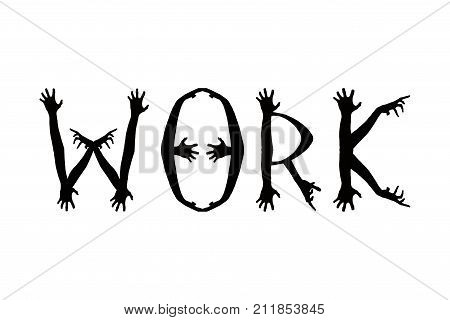 Inscription WORK isolated on white background. Concept font made of zombie hand silhouettes.