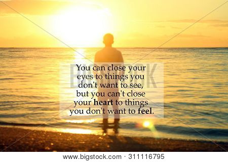 Inspirational Quote - You Can  Close Your Eyes To Things You Do Not Want To See But You Can Not Clos
