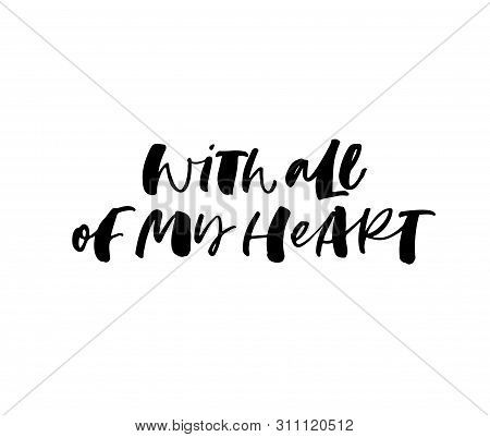 With All My Heart Ink Pen Vector Lettering. Sincere, Honest Feeling Expression Handwritten Quote. Gr