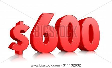 600$ Six Hundred Price Symbol. Red Text Number 3d Render With Dollar Sign On White Background