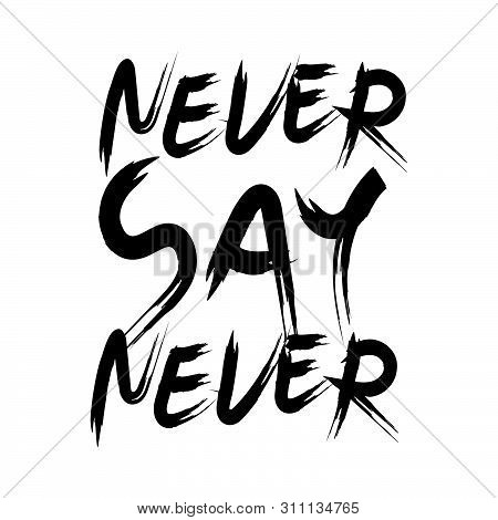 Never Say Never Positive Quotes Printable Sign Inspirational Phrase Calligraphy Handwritten