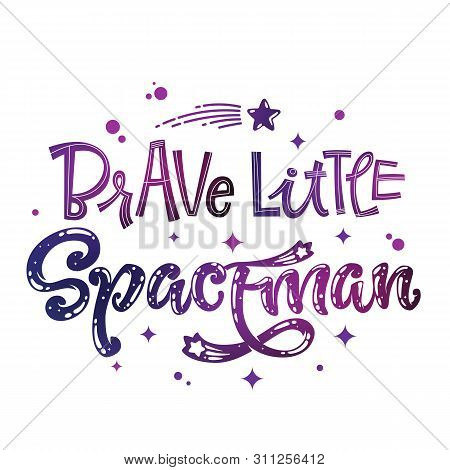 Brave Little Spaceman Quote. Baby Shower, Kids Theme Hand Drawn Lettering Logo Phrase. Vector Grotes
