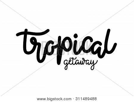 Vector Retro Hand Drawn Summer Inscription Tropical Getaway.