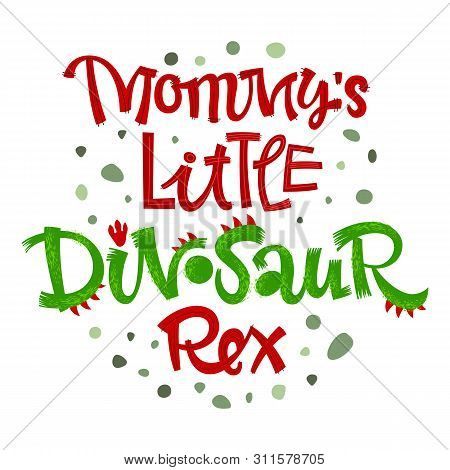Mommys Little Dinosaur Rex Quote. Fun Handdrawn Dinosaur Style Lettering Vector Logo. Crest And Scal