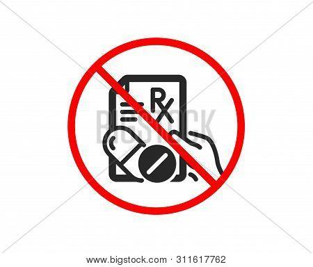 No Or Stop. Prescription Rx Recipe Icon. Medicine Drugs Pills Sign. Prohibited Ban Stop Symbol. No P