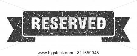 Reserved Grunge Ribbon. Reserved Sign. Reserved Banner