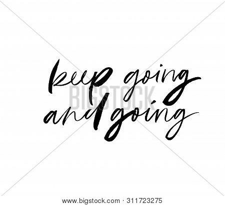 Keep Going Ink Pen Vector Lettering. Motivating Slogan Handwritten Vector Calligraphy. Resolute Atti
