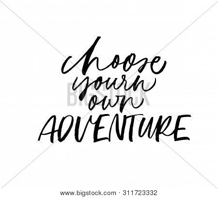 Motivational Advice Freehand Calligraphy. Choose Your Own Adventure Ink Pen Vector Lettering. Greeti