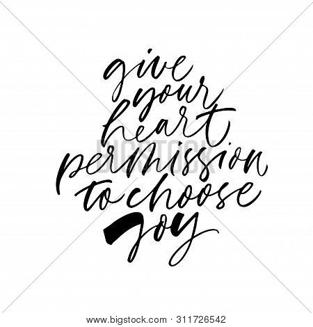 Motivational Wisdom Freehand Calligraphy. Give Your Heart Permission To Choose Joy Ink Pen Vector Le