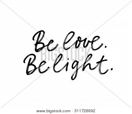 Be Love And Light Ink Pen Vector Lettering. Hippie Phrase, Positive Saying Handwritten Isolated Call