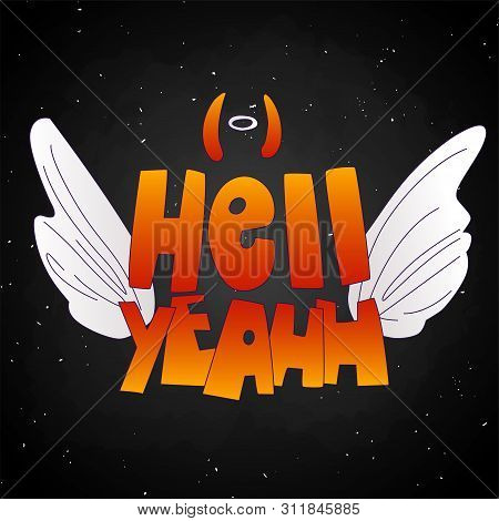 Hell Yeah Cute Cartoon Lettering With Angel Wings And Evil, Devil Horns, And Saint Halo Under Word H