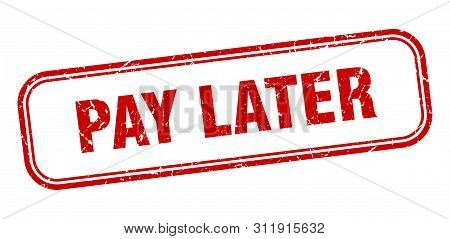 Pay Later Stamp. Pay Later Square Grunge Sign. Pay Later