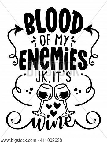 Blood Of My Enemies, Joke, It Is Wine - Concept With Wine Glasses. Motivational Poster Or Gift For V