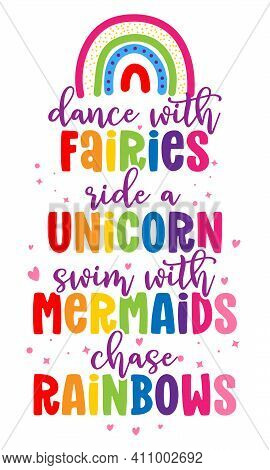 Dance With Fairies Ride A Unicorn Swim With Mermaids Chase Rainbows - Funny Vector Quotes And Unicor